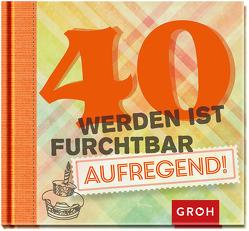 40 werden ist furchtbar aufregend von Groh,  Joachim