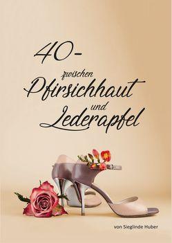 40 – zwischen Pfirsichhaut und Lederapfel von Huber,  Sieglinde