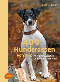 400 Hunderassen von A-Z von Lehari,  Gabriele