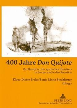 400 Jahre «Don Quijote» von Ertler,  Klaus-Dieter, Steckbauer,  Sonja M.