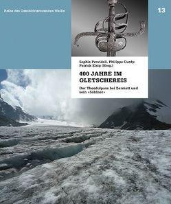 400 Jahre im Gletschereis von Curdy,  Philippe, Elsig,  Patrick, Providoli,  Sophie