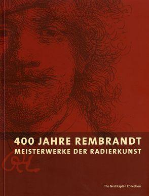 400 Jahre Rembrandt. Meisterwerke der Radierkunst von Kaplan,  Neil, Royalton-Kisch,  Martin, Theobald,  Simon