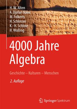 4000 Jahre Algebra von Alten,  Heinz-Wilhelm, Djafari Naini,  Alireza, Eick,  Bettina, Folkerts,  Menso, Schlosser,  Hartmut, Schlote,  Karl-Heinz, Wesemüller-Kock,  Heiko, Wußing,  Hans