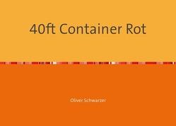 40ft Container Rot von Schwarzer,  Oliver