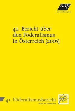 41. Bericht über den Föderalismus in Österreich (2016) von Institut für Föderalismus