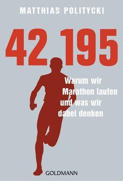 42,195 – Warum wir Marathon laufen und was wir dabei denken von Politycki,  Matthias