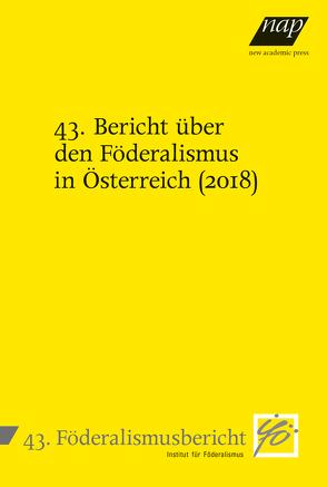 43. Bericht über den Föderalismus in Österreich (2018) von Institut für Föderalismus