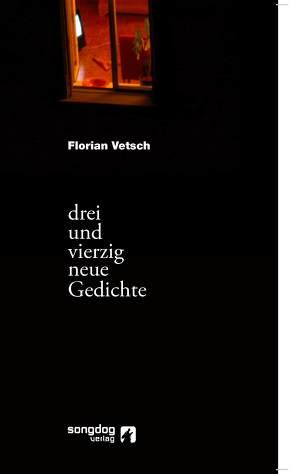 43 neue Gedichte von Vetsch,  Florian