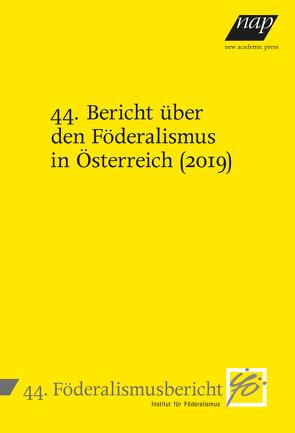 44. Bericht über den Föderalismus in Österreich (2019) von Institut für Föderalismus