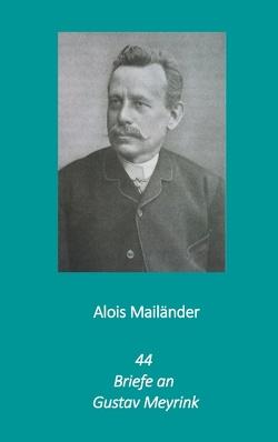 44 Briefe an Gustav Meyrink von Dilloo-Heidger,  Erik, Mailänder,  Alois