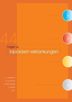 44 Fragen zu bipolaren Erkrankungen von Kapfhammer,  Hans P, Kasper,  Siegfried, Lehofer,  Michael, Stuppäck,  Christoph