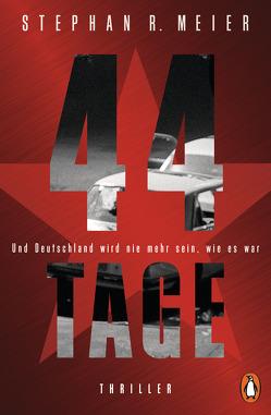 44 TAGE – Und Deutschland wird nie mehr sein, wie es war von Meier,  Stephan R.
