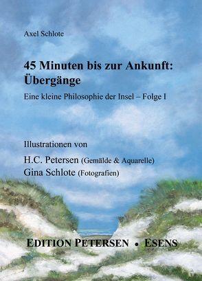 45 Minuten bis zur Ankunft: Übergänge von Petersen,  Hans Ch, Schlote,  Axel, Schlote,  Gina