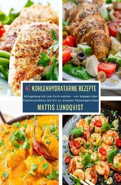47 Kohlenhydratarme Rezepte von Lundqvist,  Mattis