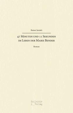 47 Minuten und 11 Sekunden im Leben der Marie Bender von Rainer,  Juriatti