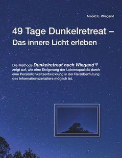 49 Tage Dunkelretreat Das innere Licht erleben von Wiegand,  Arnold E.