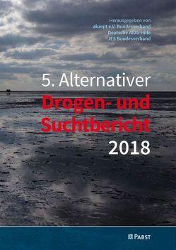 5. Alternativer Drogen- und Suchtbericht 2018 von akzept e.V. Bundesverband, Deutsche AIDS-Hilfe, JES e.V. Bundesverband