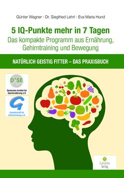 5 IQ-Punkte mehr in 7 Tagen von Eva Maria,  Hund, Lehrl,  Siegfried, Wagner,  Günter