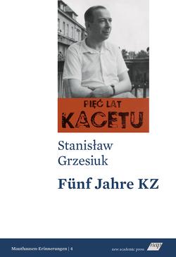 5 Jahre KZ von Grzesiuk,  Stanisław