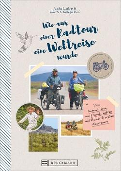 Wie aus einer Radtour eine Weltreise wurde von Gallegos Ricci,  Roberto S., Roberto Gallegos Ricci,  Annika Wachter, Wachter,  Annika