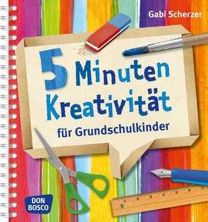 5 Minuten Kreativität für Grundschulkinder von Scherzer,  Gabi