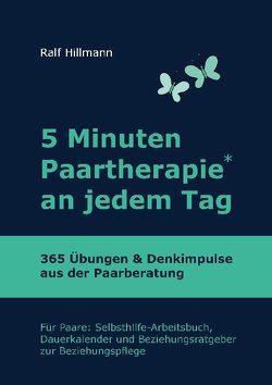 5 Minuten Paartherapie an jedem Tag – 365 Übungen und Denkimpulse aus der Paarberatung von Hillmann,  Ralf