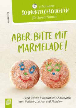5-Minuten-Schmunzelgeschichten: Aber bitte mit Marmelade! von Ebbert,  Birgit