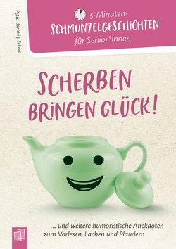 5 – Minuten-Schmunzelgeschichten: Scherben bringen Glück! von Bartoli y Eckert,  Petra