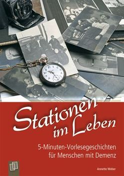 5-Minuten-Vorlesegeschichten für Menschen mit Demenz: Stationen im Leben von Weber,  Annette