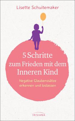 5 Schritte zum Frieden mit dem inneren Kind von Callies,  Claudia, Schuitemaker,  Lisette