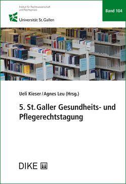 5. St.Galler Gesundheits- und Pflegerechtstagung von Kieser,  Ueli, Leu,  Agnes