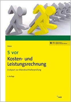 5 vor Kosten- und Leistungsrechnung von Naumann,  Daniela, Weber,  Martin