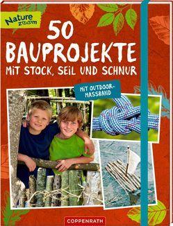 50 Bauprojekte mit Stock, Seil und Schnur von Rohrbeck,  Manfred, Wernsing,  Barbara