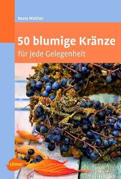 50 blumige Kränze von Walther,  Beate