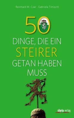 50 Dinge, die ein Steirer getan haben muss von Czar,  Reinhard M., Timischl,  Gabriela