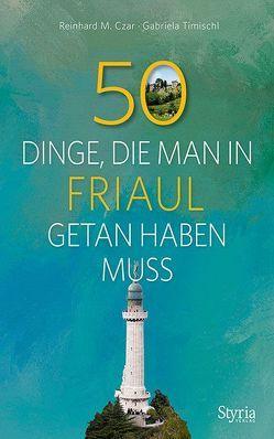 50 Dinge, die man in Friaul getan haben muss von Czar,  Reinhard M., Timischl,  Gabriela