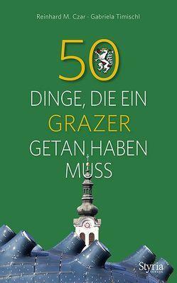 50 Dinge, die ein Grazer getan haben muss von Czar,  Reinhard M., Timischl,  Gabriela