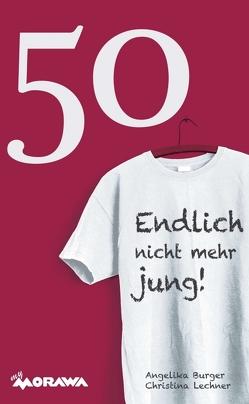 50 – Endlich nicht mehr jung! von Burger,  Angelika, Lechner,  Christina