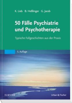 50 Fälle Psychiatrie und Psychotherapie von Hesslinger,  Bernd, Jacob,  Gitta, Lieb,  Klaus