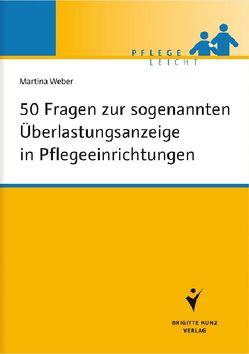 50 Fragen zur sogenannten Überlastungsanzeige in Pflegeeinrichtungen von Weber,  Martina