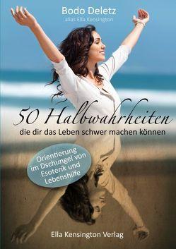 50 Halbwahrheiten, die dir das Leben schwer machen können von Deletz,  Bodo, Kensington,  Ella