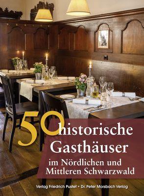 50 historische Gasthäuser im Nördlichen und Mittleren Schwarzwald von Ebel,  Frank, Gürtler,  Franziska, Morsbach,  Peter, Richter,  Gerald, Schmid,  Sonja, Schmidt,  Bastian