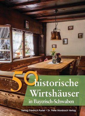 50 historische Wirtshäuser in Bayerisch-Schwaben von Gürtler,  Franziska, Richter,  Gerald, Schmid,  Sonja, Schmidt,  Bastian