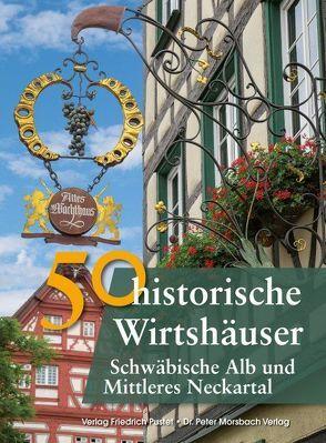50 historische Wirtshäuser Schwäbische Alb und Mittleres Neckartal von Gürtler,  Franziska, Richter,  Gerald, Schmidt,  Bastian