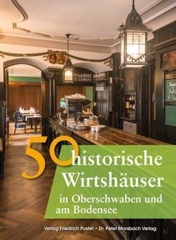 50 historische Wirtshäuser in Oberschwaben und am Bodensee von Gürtler,  Franziska, Richter,  Gerald, Schmidt,  Bastian