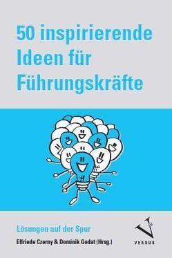50 inspirierende Ideen für Führungskräfte (Kartenset) von Czerny,  Elfriede, Godat,  Dominik