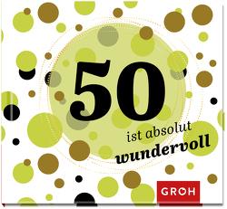 50 ist absolut wundervoll von Groh,  Joachim