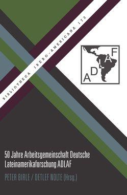 50 Jahre Arbeitsgemeinschaft Deutsche Lateinamerikaforschung ADLAF von Birle,  Peter, Nolte,  Detlef
