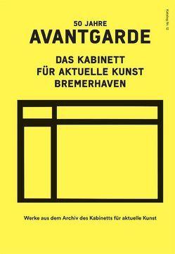 50 Jahre Avantgarde. Das Kabinett für aktuelle Kunst Bremerhaven von Kleimann,  Eefke