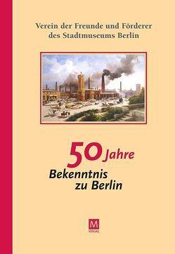 50 Jahre Bekenntnis zu Berlin von Beuermann,  Dieter, Dr. Nentwig,  Franziska, Dr. Weinland,  Martina, Mann,  Bärbel, Poske ,  Kathrin, Prof. Dr. Bartmann,  Dominik, Schwarzkopf,  Marion
